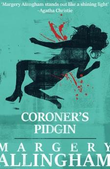 CORONER'S PIDGIN margery allingham queen of crime